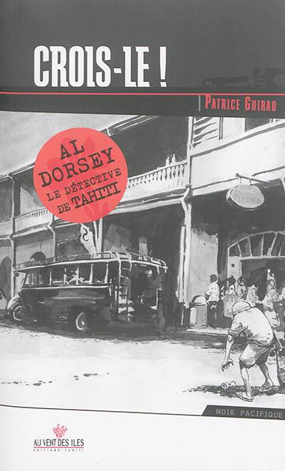 Al Dorsey, le détective de Tahiti. Vol. 1. Crois-le !
