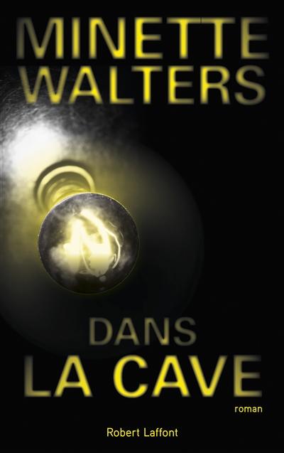 Dans la cave : roman / Minette Walters | Walters, Minette (1949-....). Auteur