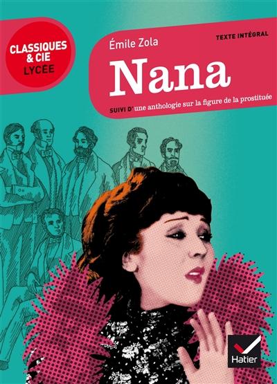Nana : 1880 : suivi d'une anthologie sur la figure de la prostituée / Emile Zola   Zola, Émile (1840-1902). Auteur