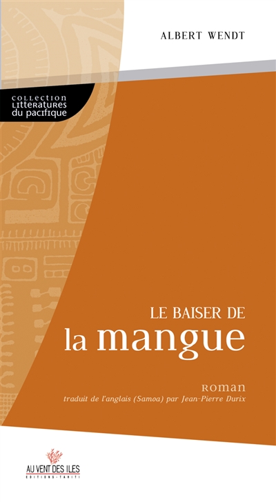 Le baiser de la mangue / Albert Wendt | Wendt, Albert (1939-....). Auteur