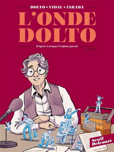 L'onde Dolto : d'après Lorsque l'enfant paraît de Françoise Dolto. Vol. 1