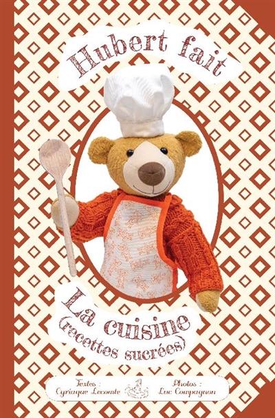 Hubert fait la cuisine : recettes sucrées