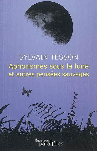 Aphorismes sous la lune et autres pensées sauvages | Tesson, Sylvain (1972-....). Auteur