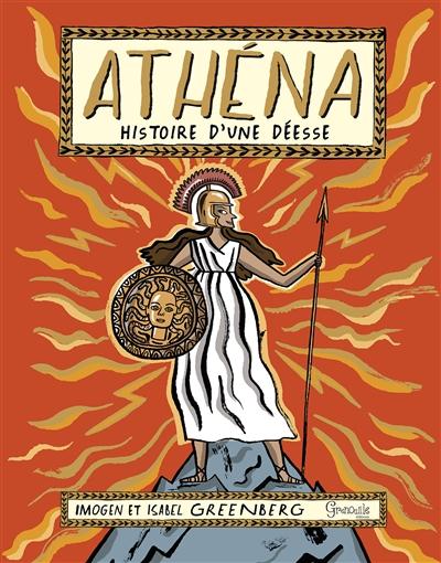 Athéna : histoire d'une déesse | Greenberg, Imogen. Auteur