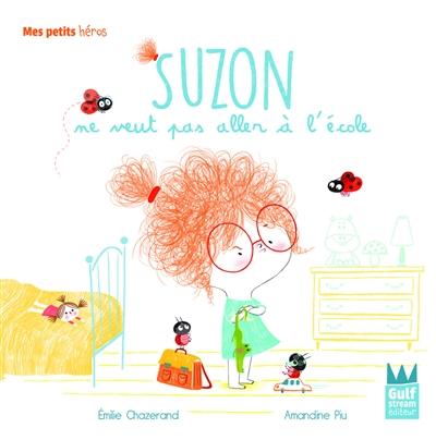 Suzon ne veut pas aller à l'école / Emilie Chazerand   Chazerand, Emilie. Auteur