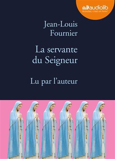 La servante du Seigneur | Fournier, Jean-Louis (1938-....). Auteur