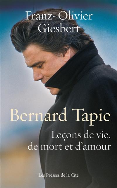 Bernard tapie : leçons de vie, de mort et d'amour