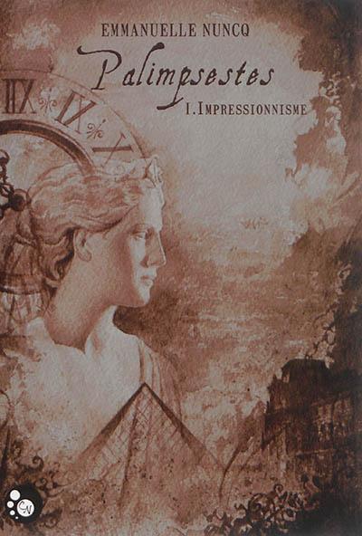 Palimpsestes. 1, Impressionnisme | Nuncq, Emmanuelle (1984-....). Auteur