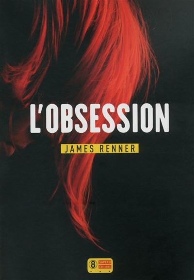 L' obsession / James Renner | Renner, James (1978-....). Auteur