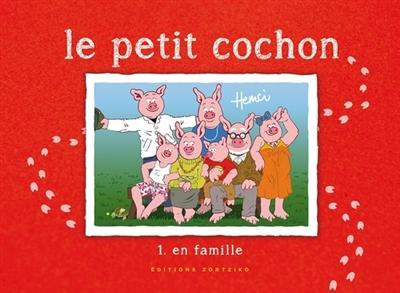 Le petit cochon. Vol. 1. En famille