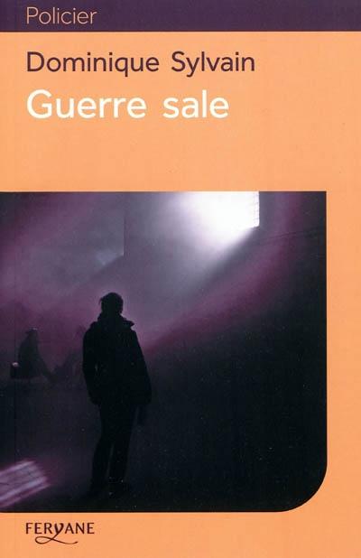 Guerre sale / Dominique Sylvain | Sylvain, Dominique (1957-....). Auteur