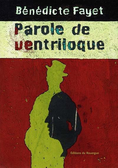 Parole de ventriloque / Bénédicte Fayet | Fayet, Bénédicte (1955-....). Auteur