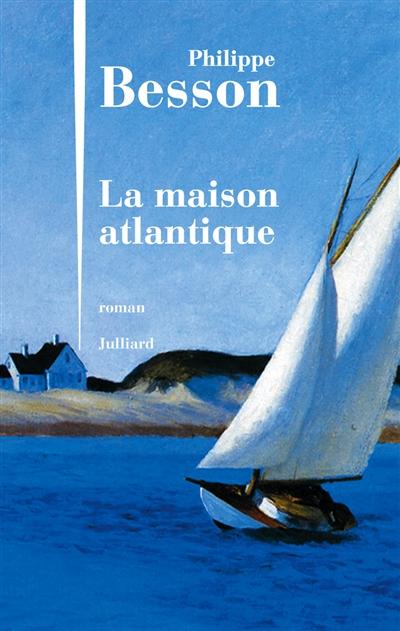 La maison atlantique : roman / Philippe Besson   Besson, Philippe (1967-....). Auteur