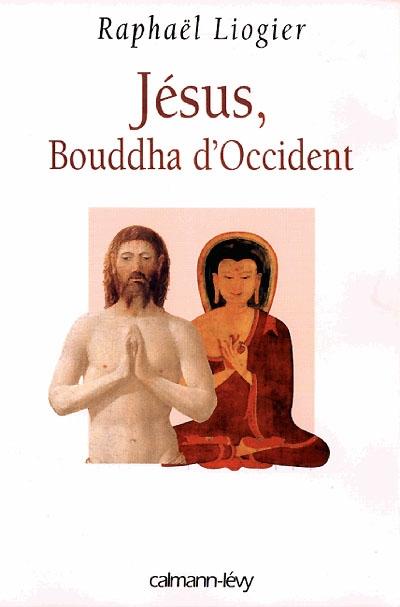 Jésus, Bouddha d'Occident | Raphaël Liogier (1967-....). Auteur