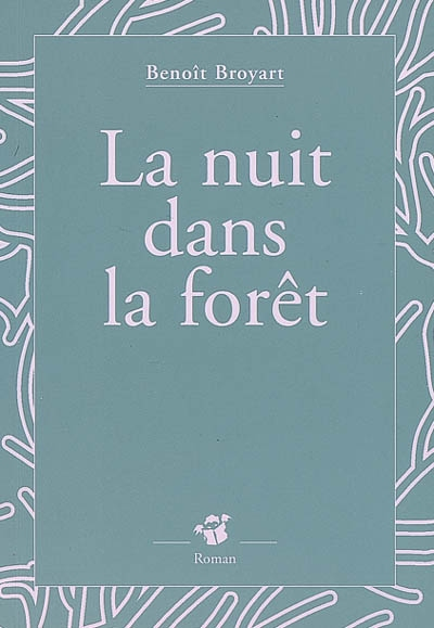 La nuit dans la forêt / Benoît Broyart | Broyart, Benoît (1973-....). Auteur