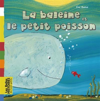 La baleine et le petit poisson / Eric Battut | Battut, Eric (1968-....). Auteur