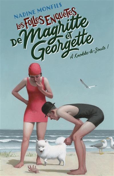 Les folles enquêtes de Magritte et Georgette. A Knokke-le-Zoute !