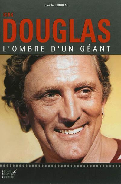 Kirk Douglas : l'ombre d'un géant | Christian Dureau (1945-....). Auteur