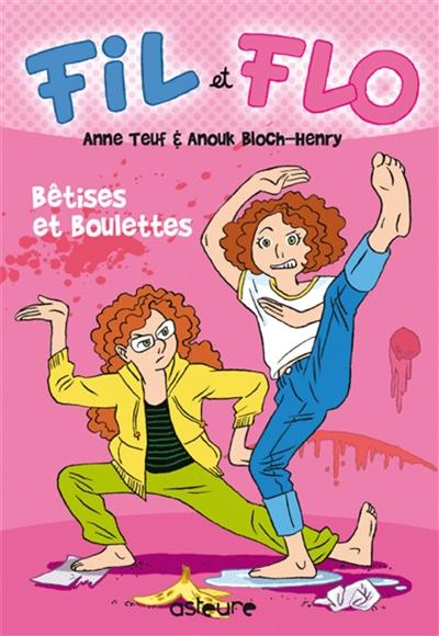 Fil et Flo. Vol. 1. Bêtises et boulettes