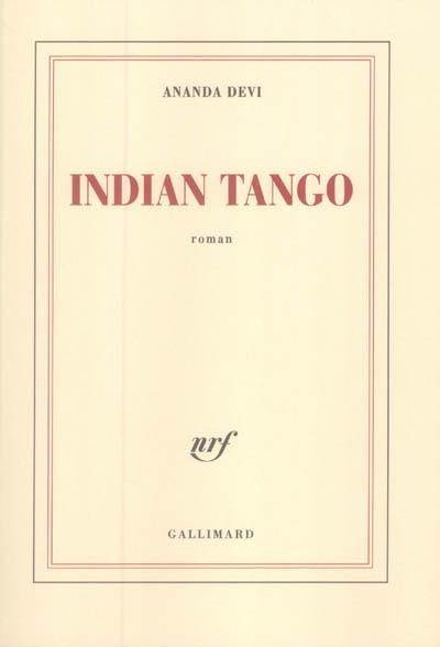 Indian tango : roman / Ananda Devi | Nirsimloo, Ananda Devi (1957-....). Auteur