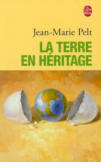 La Terre en héritage / Jean-Marie Pelt | Pelt, Jean-Marie (1933-....). Auteur