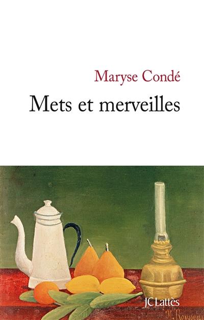 Mets et merveilles / Maryse Condé | Condé, Maryse (1937-....). Auteur
