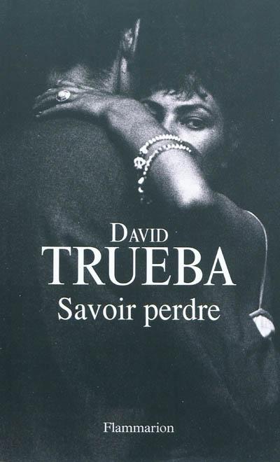 Savoir perdre | Trueba, David. Auteur