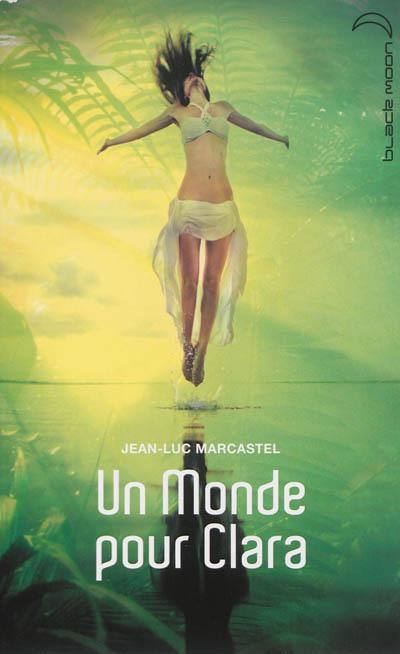 Un monde pour Clara / Jean-Luc Marcastel | Marcastel, Jean-Luc (1969-....). Auteur