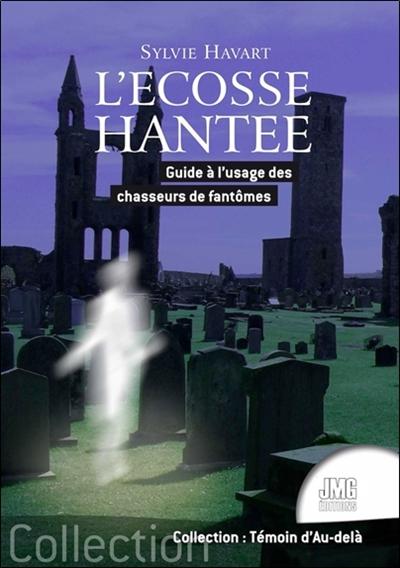 L'Ecosse hantée : guide à l'usage des chasseurs de fantômes