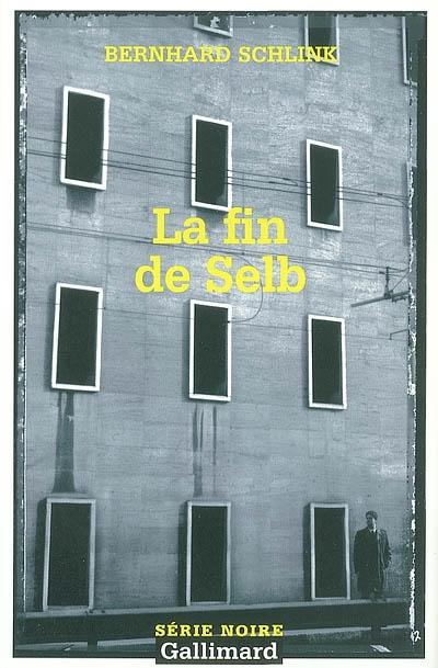 La fin de Selb   Bernhard Schlink (1944-....). Auteur