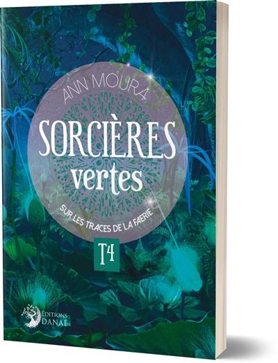 Sorcières vertes. Vol. 4. Sur les traces de Faerie