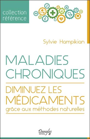 Maladies chroniques : diminuez les médicaments grâce aux méthodes naturelles   Hampikian, Sylvie. Auteur