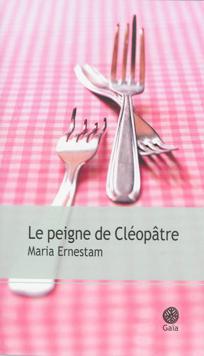 Le Peigne de Cléopâtre / Maria Ernestam | Ernestam, Maria. Auteur