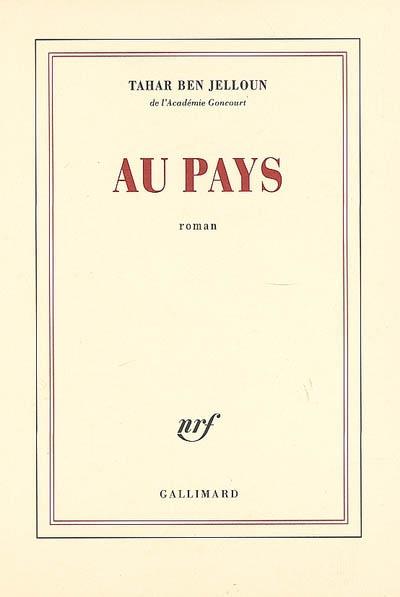 Au pays : roman   Ben Jelloun, Tahar (1944-....). Auteur