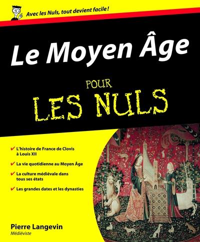 Le Moyen Age pour les nuls / Pierre Langevin | Langevin, Pierre (19..-....) - médiéviste. Auteur