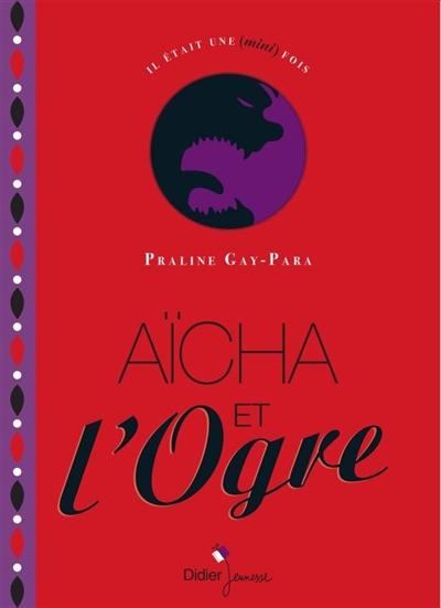 Aïcha et l'ogre / Praline Gay-Para | Gay-Para, Praline (1956-....). Auteur