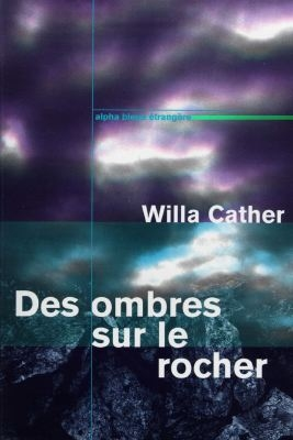 Des ombres sur le rocher / Willa Cather | Cather, Willa (1873-1947)