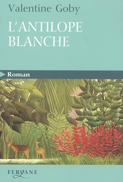 L'antilope blanche / Valentine Goby | Goby, Valentine (1974-....). Auteur