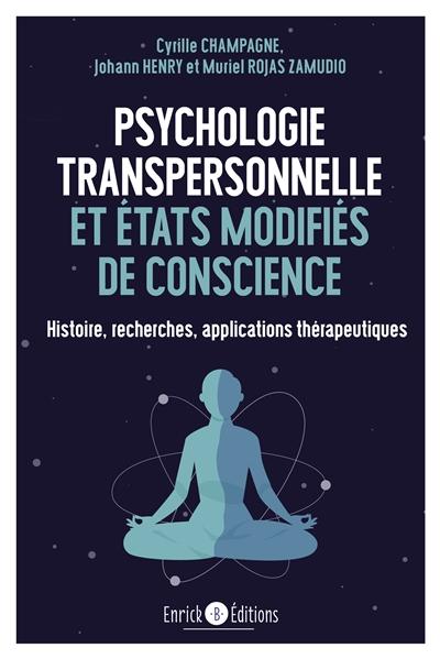 Psychologie transpersonnelle et états modifiés : histoire, recherches, applications thérapeutiques