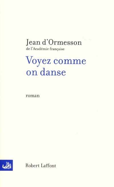 Voyez comme on danse | Ormesson, Jean d' (1925-....). Auteur