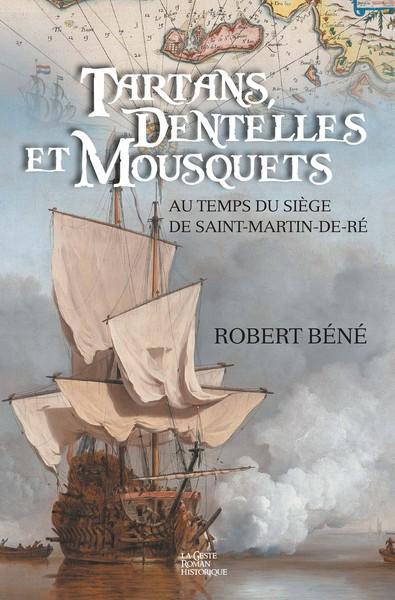Tartans, dentelles et mousquets : au temps du siège de Saint-Martin-de-Ré : 1627
