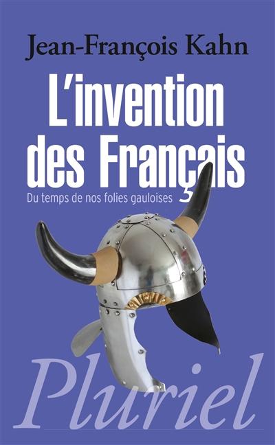 L'invention des Français. Du temps de nos folies gauloises