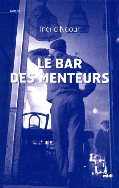 Le bar des Menteurs   Naour, Ingrid