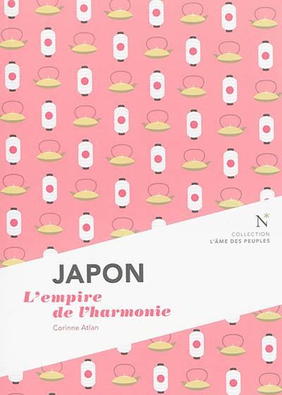 Japon : l'empire de l'harmonie | Atlan, Corinne (1954-....). Auteur