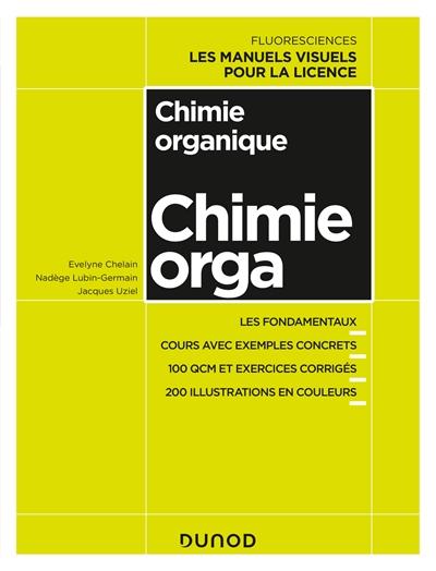 Chimie organique : les fondamentaux, cours avec exemples concrets, 100 QCM et exercices corrigés