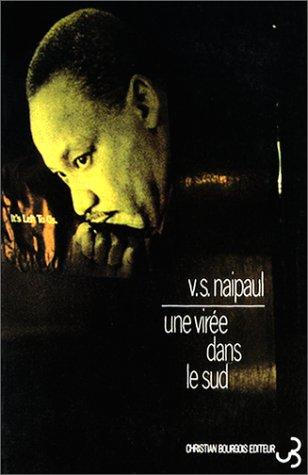 virée dans le Sud (Une) / V.S. Naipaul | Naipaul, Vidiadhar Surajprasad (1932-....). Auteur