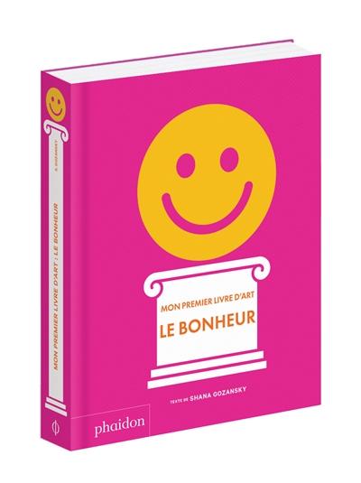 Le bonheur / texte de Shana Gozansky | Gozansky, Shana. Auteur