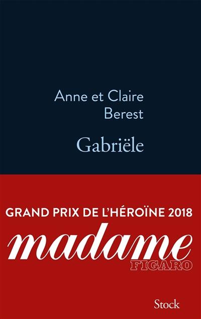 Gabriële | Berest, Anne (1979-....). Auteur