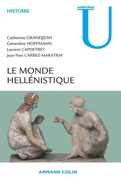 Le monde hellénistique / Catherine Grandjean, Geneviève Hofmann, Laurent Capdetrey, Jean-Yves Carrez-Maratray | Grandjean, Catherine. Auteur