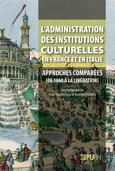 L'administration des institutions culturelles en France et en Italie : approches comparées (des années 1860 à la Libération)